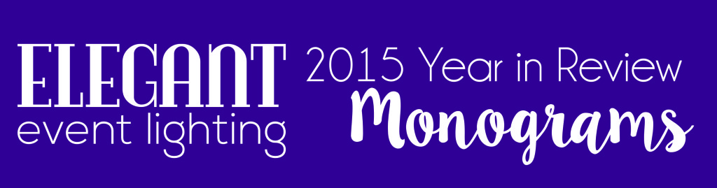 Elegant Event Lighting Year in Review | Monograms