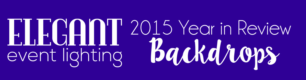 Elegant Event Lighting Year in Review | Backdrops